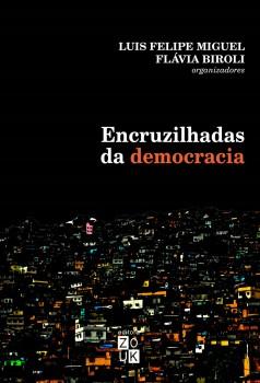 Encruzilhadas da democracia, livro de Luis Felipe Miguel, Flávia Biroli, João Ricardo Xavier