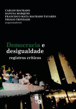 Democracia e desigualdade. Registros críticos, livro de Carlos Machado, Danusa Marques, Francisco Mata Machado Tavares, Thiago Trindade, João Ricardo Xavier