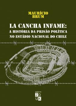 La cancha infame. A história da prisão política no estádio nacional do Chile, livro de Maurício Brum, João Ricardo Xavier