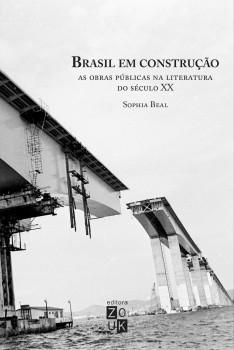 Brasil em construção. As obras públicas na literatura do século XX, livro de Sophia Beal, João Ricardo Xavier