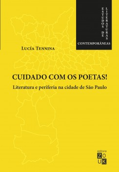 Cuidado com os poetas! Literatura e periferia na cidade de São Paulo, livro de Lucía Tennina, João Ricardo Xavier