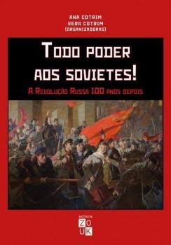 Todo poder aos sovietes! A revolução russa 100 anos depois, livro de Ana Cotrim, Vera Cotrim, João Ricardo Xavier
