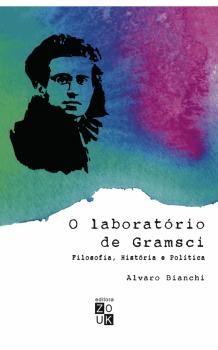 O laboratório de Gramsci. Filosofia, história e política, livro de Alvaro Bianchi