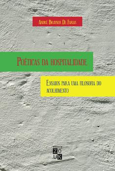Poéticas da hospitalidade. Ensaios para uma filosofia do acolhimento, livro de André Brayner De Farias