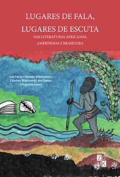 Lugares de fala, lugares de escuta nas literaturas africanas, ameríndias e brasileira, livro de Ana Lúcia Liberato Tettamanzy, Cristina Mielczarski dos Santos