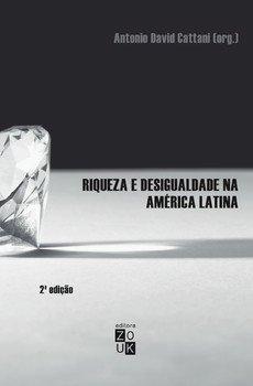 Riqueza e desigualdade na América Latina - 2ª edição, livro de Antonio David Cattani