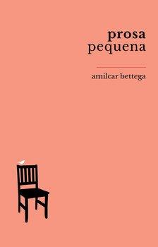 Prosa pequena, livro de Amilcar Bettega