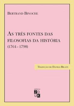 As três fontes das filosofias da história (1764 - 1798), livro de Bertrand Binoche