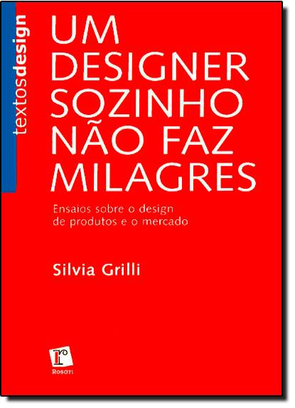 Designer Sozinho não Faz Milagres, Um, livro de Silvia Grillli