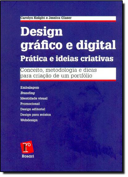 Design Gráfico e Digital Prática e Ideias Criativas: Conceitos, Metodologia e Dicas Para Criação de Um Portifólio, livro de Carolyn Knight