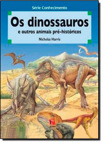 Dinossauros e Outros Animais Pré-históricos, Os, livro de Nicholas Harris