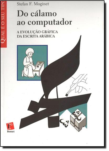Do Cálamo ao Computador: a Evolução Gráfica da Escrita Arábica, livro de Stefanf Moginet