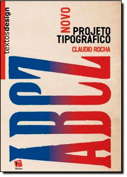 Novo Projeto Tipográfico: Análise e Produção de Fontes Digitais, livro de Claudio Rocha