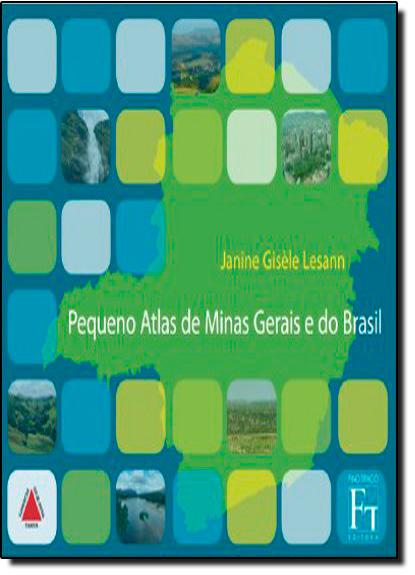 Pequeno Atlas de Minas Gerais e do Brasil, livro de Janine Gisele Lesann