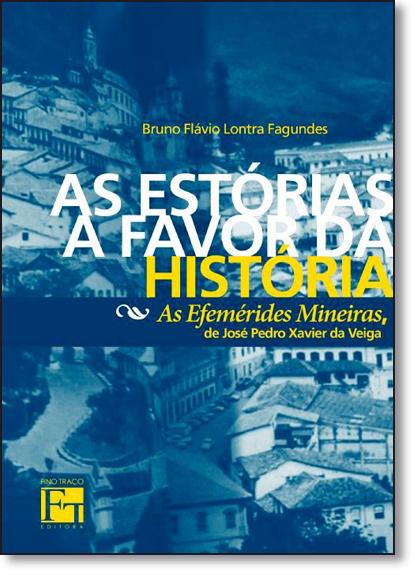 Estórias a Favor da História, As: As Efemérides Mineiras, de José Pedro Xavier da Veiga, livro de Bruno Flávio Lontra Fagundes