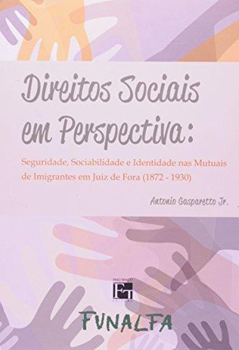 Direitos Sociais em Perspectiva. Seguridade, Sociabilidade e Identidade nas Mutuais de Imigrantes em Juiz de Fora, livro de Antonio Gasparetto Junior