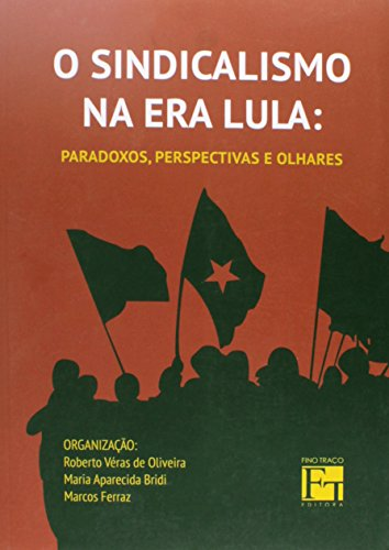 O Sindicalismo na Era Lula. Paradoxos, Perspectivas e Olhares, livro de Roberto Véras de Oliveira