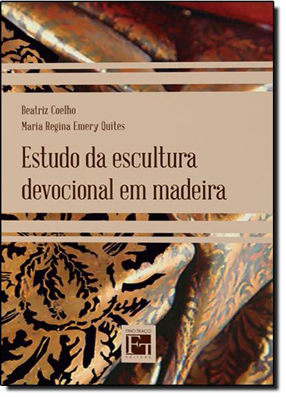 Estudo da Escultura Devocional em Madeira, livro de Beatriz Coelho