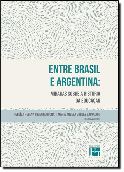 Entre Brasil e Argentina: Miradas Sobre a História da Educação, livro de Heloisa Helena Pimenta Rocha