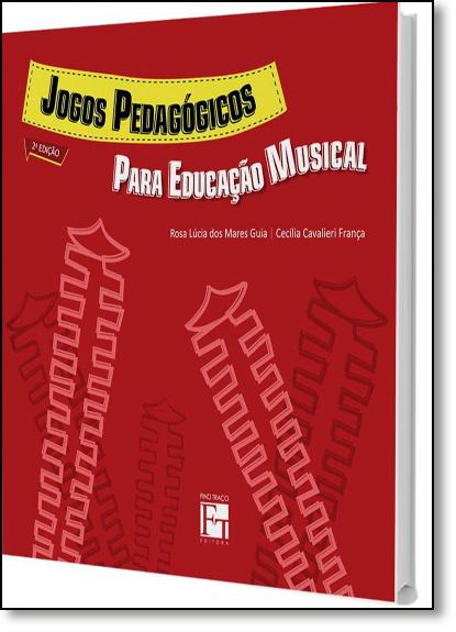Jogos Pedagógicos: Para Educação Musical, livro de Rosa Lucia dos Mares Guia