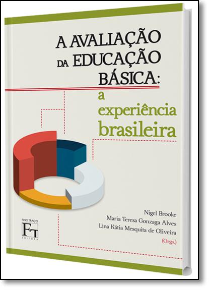 Avaliação da Educação Básica: A Experiência Brasileira, livro de Nigel Brooke