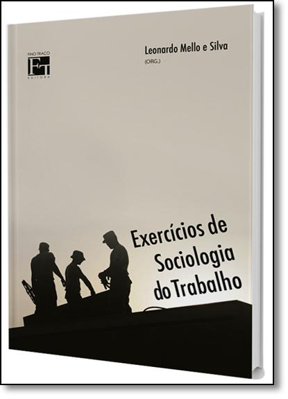 Exercícios de Sociologia do Trabalho, livro de Leonardo Mello e Silva