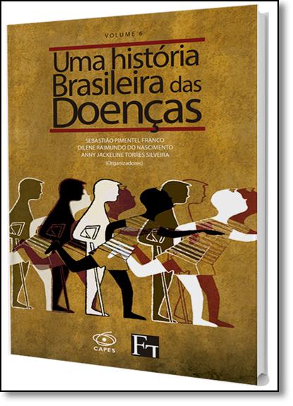 História Brasileira das Doenças, Uma - Vol.6, livro de Anny Jackeline Torres Silveira
