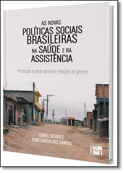 Novas Políticas Sociais Brasileiras na Saúde e na Assistência, As, livro de Isabel Georges