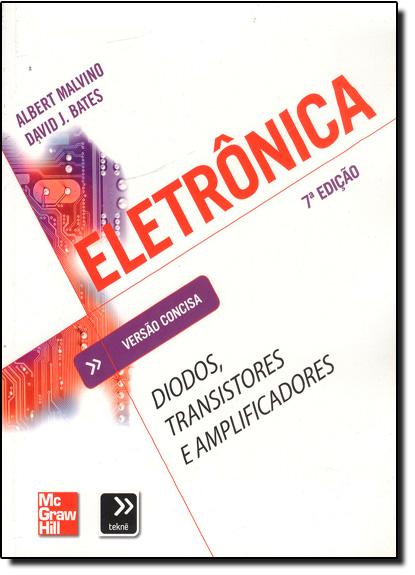 Eletrônica: Diodos, Transistores e Amplificadores: Versão Consisa, livro de Albert Malvino