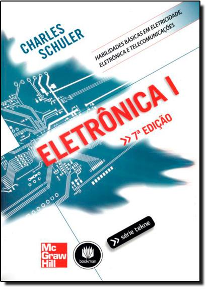 Eletrônica I: Habilidades Básicas em Eletricidade, Eletrônica e Telecomunicações, livro de Charles Schuler