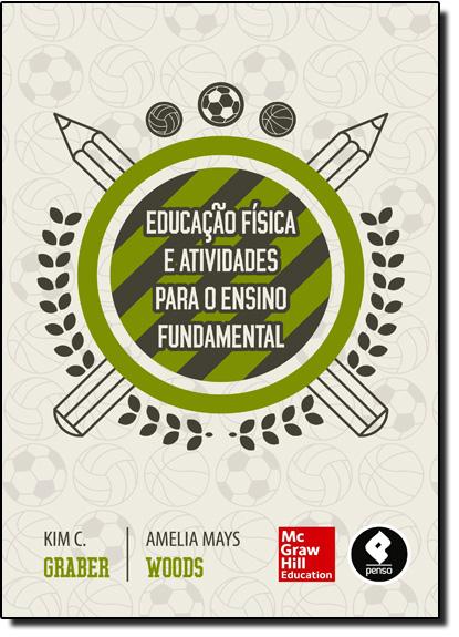 Educação Física e Atividades Para o Ensino Fundamental, livro de Kim Graber