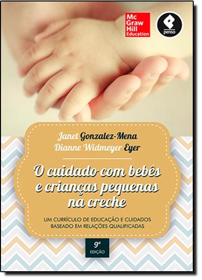 Cuidado com Bebês e Crianças Pequenas na Creche: Um Currículo de Educação e Cuidados Baseado em Relações Qualificadas, livro de Janet Gonzalez-Mena