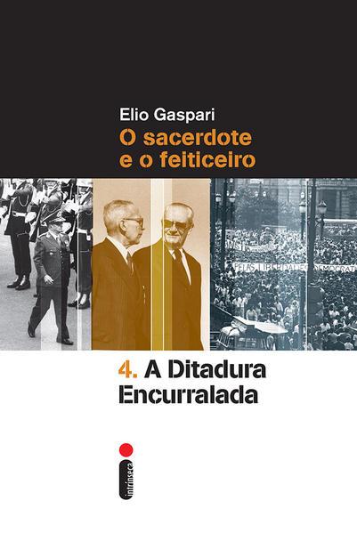 Ditadura Encurralada, A: O Sacerdote e o Feiticeiro - Vol.4, livro de Elio Gaspari