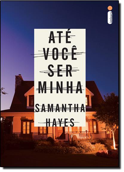 Até Você Ser Minha, livro de Samantha Hayes