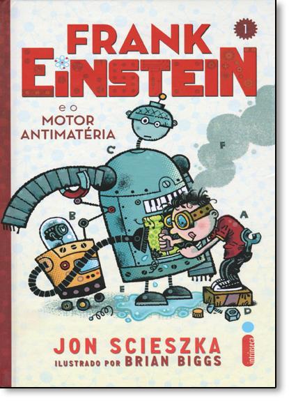 Frank Einstein e o Motor Antimatéria - Vol.1 - Série Frank Einstein, livro de Jon Scieszka