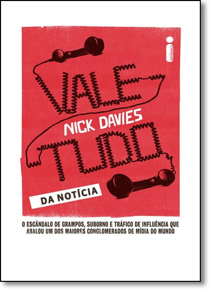 Vale-tudo da Notícia: O Escândalo de Grampos, Suborno e Tráfico de Influência Que Abalou um dos Maiores Conglomerados, livro de Nick Davies