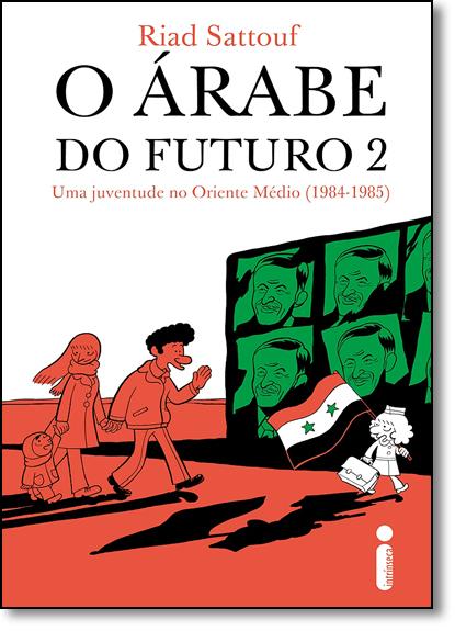 Árabe Do Futuro, O: Uma Juventude no Oriente Médio (1984-1985) - Vol.2, livro de Riad Sattouf