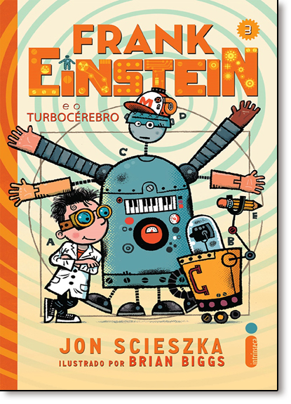 Frank Einstein e o Turbocérebro - Vol.3 - Série Frank Einstein, livro de Jon Scieszka