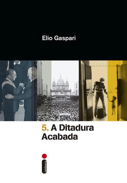 Ditadura Acabada - Coleção Ditadura, livro de Elio Gaspari