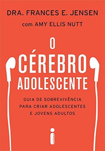 Cérebro Adolescente, O: Guia de Sobrevivência Para Criar Adolescentes e Jovens Adultos, livro de Frances E. Jensen