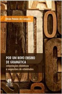 Por um novo ensino de gramática. Orientações didáticas e sugestões de atividades, livro de Elísia Paixão de Campos