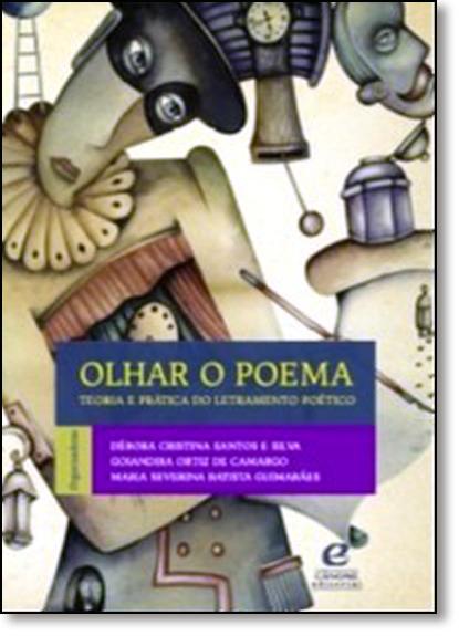 Olhar o Poema: Teoria e Prática do Letramento Poético, livro de Débora Cristina Santos e Silva