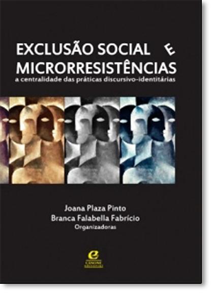 Exclusão Social e Microrresistências: A Centralidade das Práticas Discursivo-identitárias, livro de Joana Plaza Pinto