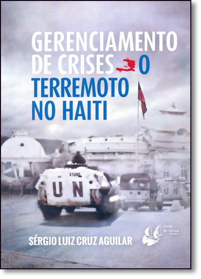 Gerenciamento de Crises: O Terremoto no Haiti, livro de Sergio Luiz Cruz Aguilar