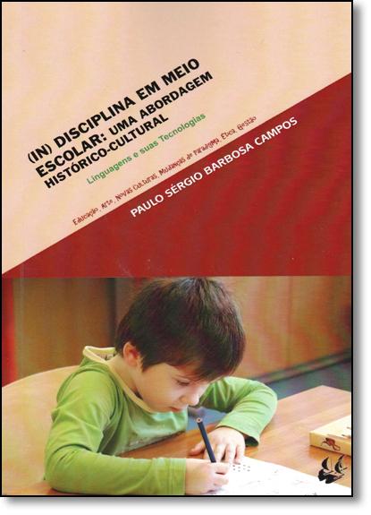Indisciplina em Meio Escolar: Uma Abordagem Histórico-cultural - Linguagem e Tecnologias, livro de Paulo Sérgio Barbosa Campos