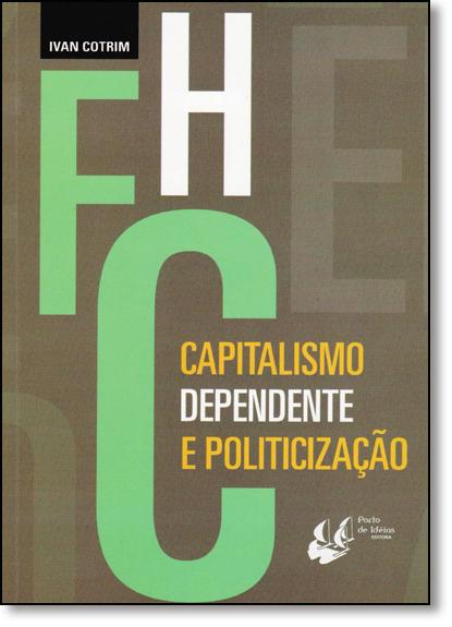 Fernando Henrique Cardoso: Capitalismo Dependente E Politicização, livro de Ivan Cotrim