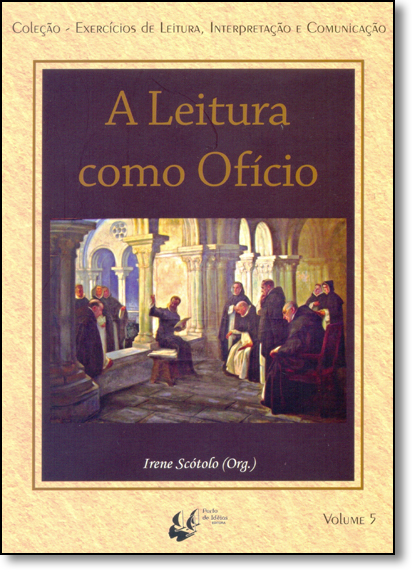 Leitura Como Oficio, A - Vol.5 - Coleção Exercício de Leitura, Interpretação e Comunicação, livro de Irene Scotolo