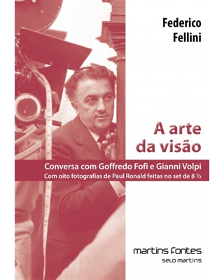 A Arte da visão - Conversa com Goffredo Fofi e Gianni Volpi, livro de Federico Fellini