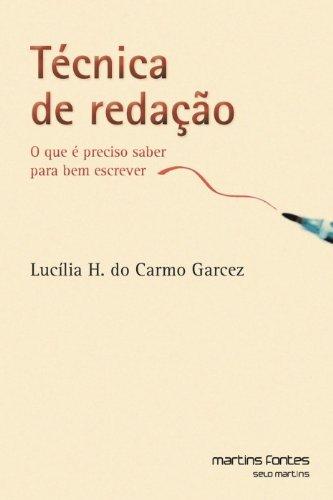 Técnica de Redação - O que é preciso saber para bem escrever, livro de Lucilia Helena do Carmo Garcez