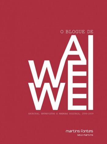 Blogue de Ai Weiwei, O - Escritos, entrevistas e arengas digitais, 2006-2009, livro de Ai Weiwei